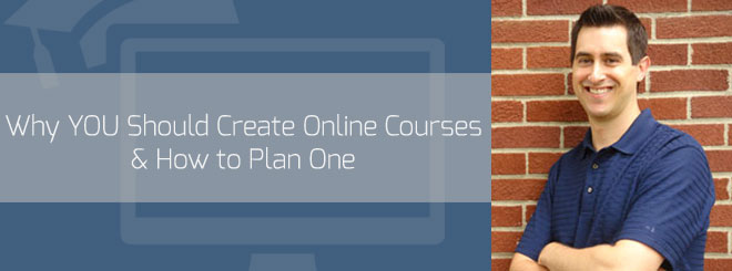 Why YOU Should Create an Online Course & How to Plan One