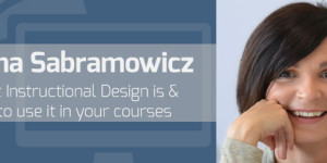 Why use Instructional Design in your online courses with Anna Sabramowicz