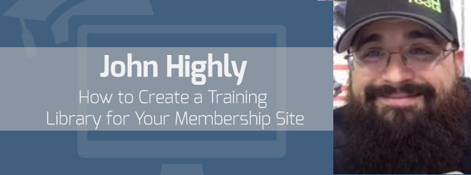 How to Create a Video Training Library for Your Membership Site with John Highly