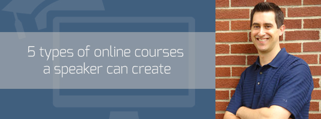 5 types of online courses a speaker can create